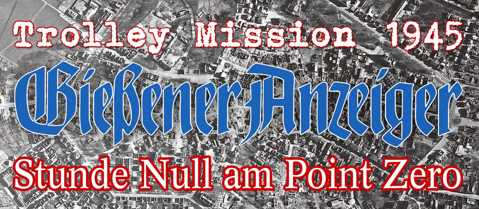 Der Gießener Anzeiger berichtet über die Trolley Mission und die zerstörte Stadt Gießen
