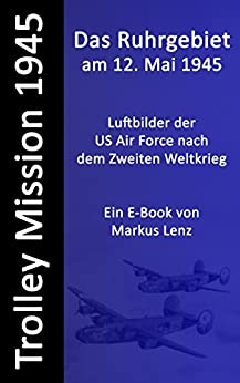 Das Ruhrgebiet am 12. Mai 1945 (E-Book)
